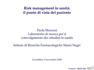 Risk management in sanit�: il punto di vista del paziente Paola Mosconi