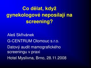 Co dělat, když gynekologové neposílají na screening?