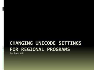 Changing  Unicode settings  For  Regional  Programs