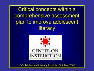 Critical concepts within a comprehensive assessment plan to improve adolescent literacy        COI Adolescent Literacy I