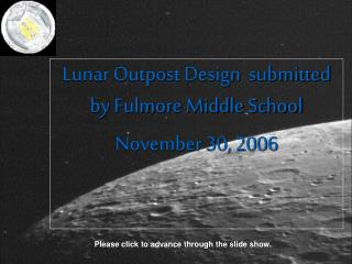Lunar Outpost Design  submitted by Fulmore Middle School November 30, 2006