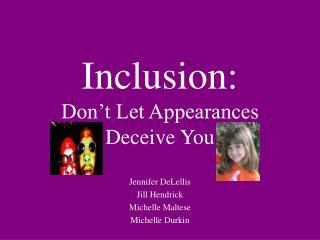 Inclusion: Don't Let Appearances Deceive You