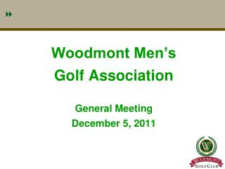 Woodmont Men's  Golf Association General Meeting December 5, 2011