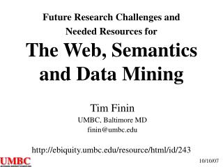 Future Research Challenges and  Needed Resources for The Web, Semantics and Data Mining