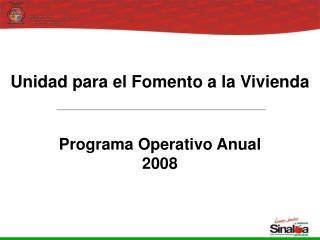 Unidad para el Fomento a la Vivienda Programa Operativo Anual  2008