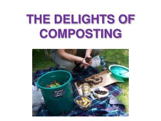 THE DELIGHTS OF COMPOSTING