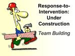 Response-to-Intervention: Under Construction  Team Building