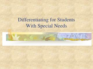 Differentiating for Students  With Special Needs