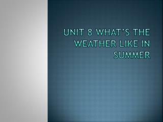 Unit 8 What's the Weather Like in Summer