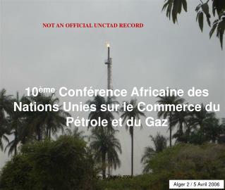 10 ème  Conférence Africaine des Nations Unies sur le Commerce du Pétrole et du Gaz