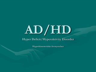 AD/HD Hyper Deficit/Hyperaktivity Disorder Hyperkinestetiske forstyrrelser