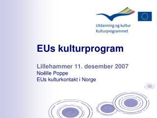 Lillehammer 11. desember 2007 Noëlle Poppe EUs kulturkontakt i Norge