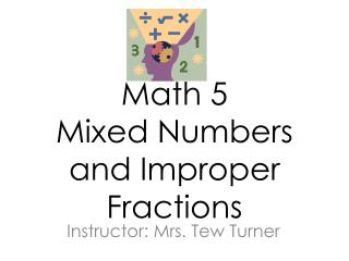 Math 5 Mixed Numbers and Improper Fractions