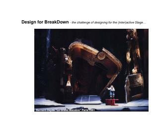 Design for BreakDown -  the challenge of designing for the (inter)active Stage…