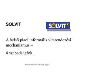 SOLVIT A belső piaci informális vitarendezési mechanizmus –  4 szabads ágfok...