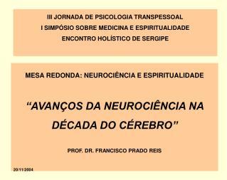 """MESA REDONDA: NEUROCIÊNCIA E ESPIRITUALIDADE """"AVANÇOS DA NEUROCIÊNCIA NA DÉCADA DO CÉREBRO"""""""