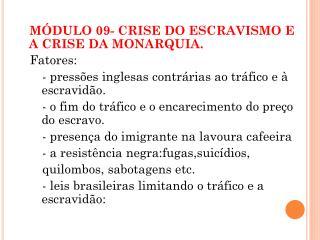 MÓDULO 09- CRISE DO ESCRAVISMO E A CRISE DA MONARQUIA. Fatores: