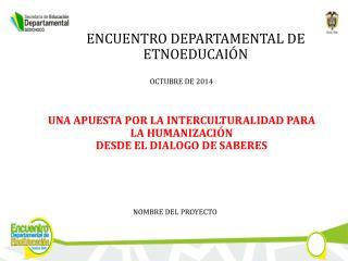 ENCUENTRO DEPARTAMENTAL DE ETNOEDUCAI�N