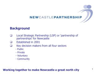 Background Local Strategic Partnership (LSP) or �partnership of partnerships� for Newcastle