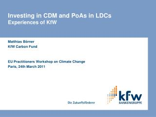 Investing in CDM and PoAs in LDCs Experiences of KfW