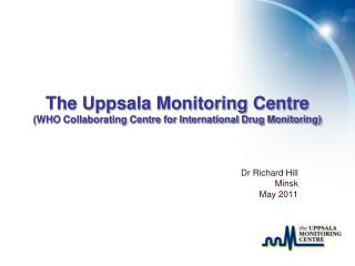The Uppsala Monitoring Centre WHO Collaborating Centre for International Drug Monitoring
