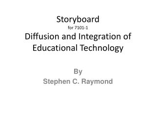 Storyboard for 7101-1 Diffusion and Integration of Educational Technology