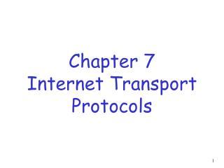 Chapter 7 Internet Transport Protocols