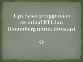 Tips dasar penggunaan terminal RTI dan Bloomberg untuk investasi ?