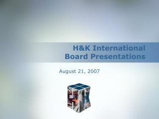 H&K International Board Presentations