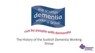 The History of the Scottish Dementia Working Group