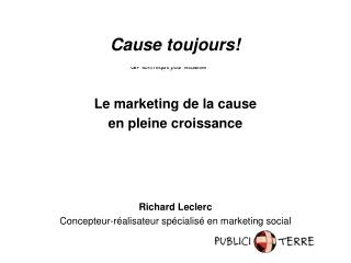 Le marketing de la cause en pleine croissance Richard Leclerc