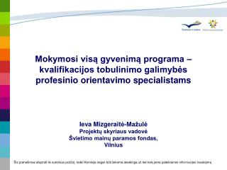 Ieva Mizgerait ė-Mažulė Projektų skyriaus vadovė Švietimo mainų paramos fondas,  Vilnius