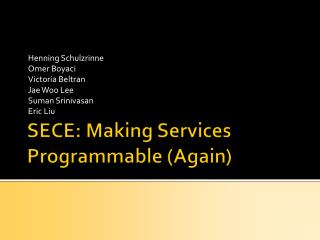 SECE: Making Services  Programmable (Again)