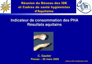 Indicateur de consommation des PHA Résultats aquitains C. Gautier Pessac  – 26 mars 2009