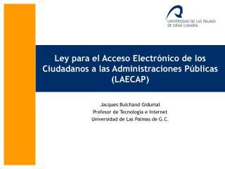 Ley para el Acceso Electrónico de los Ciudadanos a las Administraciones Públicas (LAECAP)