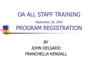 OA ALL STAFF TRAINING September 26, 2007 PROGRAM REGISTRATION