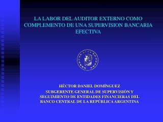 LA LABOR DEL AUDITOR EXTERNO COMO COMPLEMENTO DE UNA SUPERVISION BANCARIA EFECTIVA