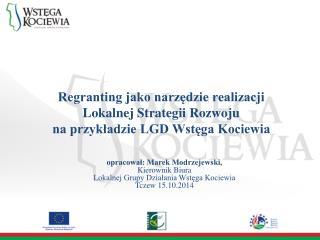 opracował: Marek Modrzejewski,  Kierownik Biura  Lokalnej Grupy Działania Wstęga Kociewia