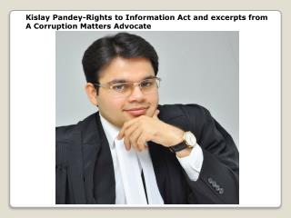 Kislay Pandey-Rights to Information Act and excerpts