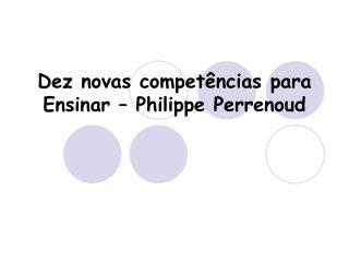 Dez novas compet ncias para Ensinar   Philippe Perrenoud