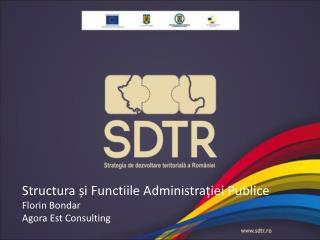 Structura și Functiile Administrației Publice Florin Bondar  Agora Est Consulting