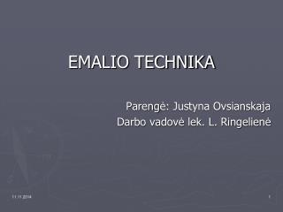 EMALIO TECHNIKA Pareng ?: Justyna Ovsianskaja Darbo vadov? lek. L. Ringelien?