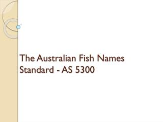 The Australian Fish Names Standard - AS 5300