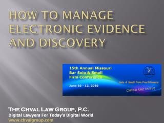 HOW TO MANAGE Electronic EVIDENCE  AND discovery