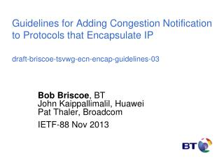 Bob Briscoe , BT John Kaippallimalil, Huawei Pat Thaler, Broadcom IETF-88 Nov 2013