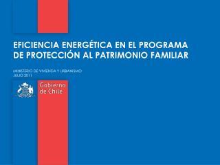 EFICIENCIA ENERGÉTICA EN EL PROGRAMA DE PROTECCIÓN AL PATRIMONIO FAMILIAR