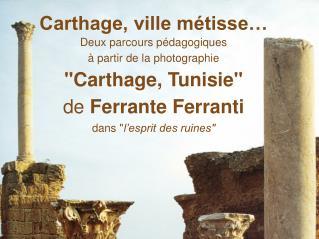 Carthage, ville m tisse  Deux parcours p dagogiques   partir de la photographie Carthage, Tunisie de Ferrante Ferranti d