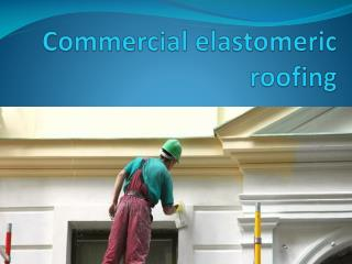 Commercial elastomeric roofing