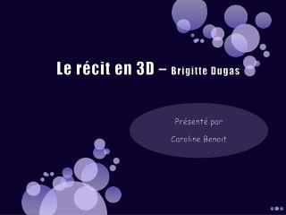 Le r cit en 3D   Brigitte Dugas