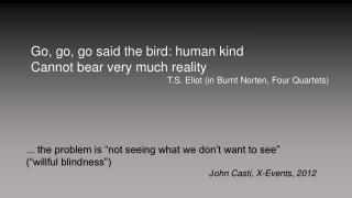 Go, go, go said the bird: human kind Cannot bear very much reality